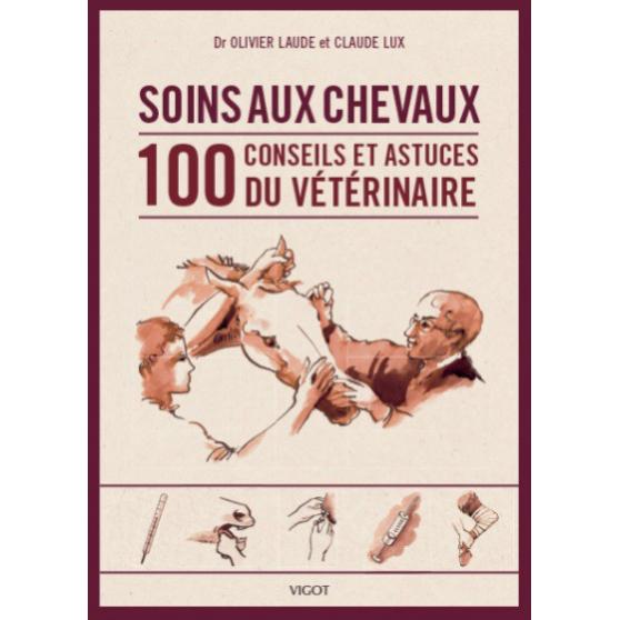 Soins aux chevaux 100 conseils et astuces du vétérinaire